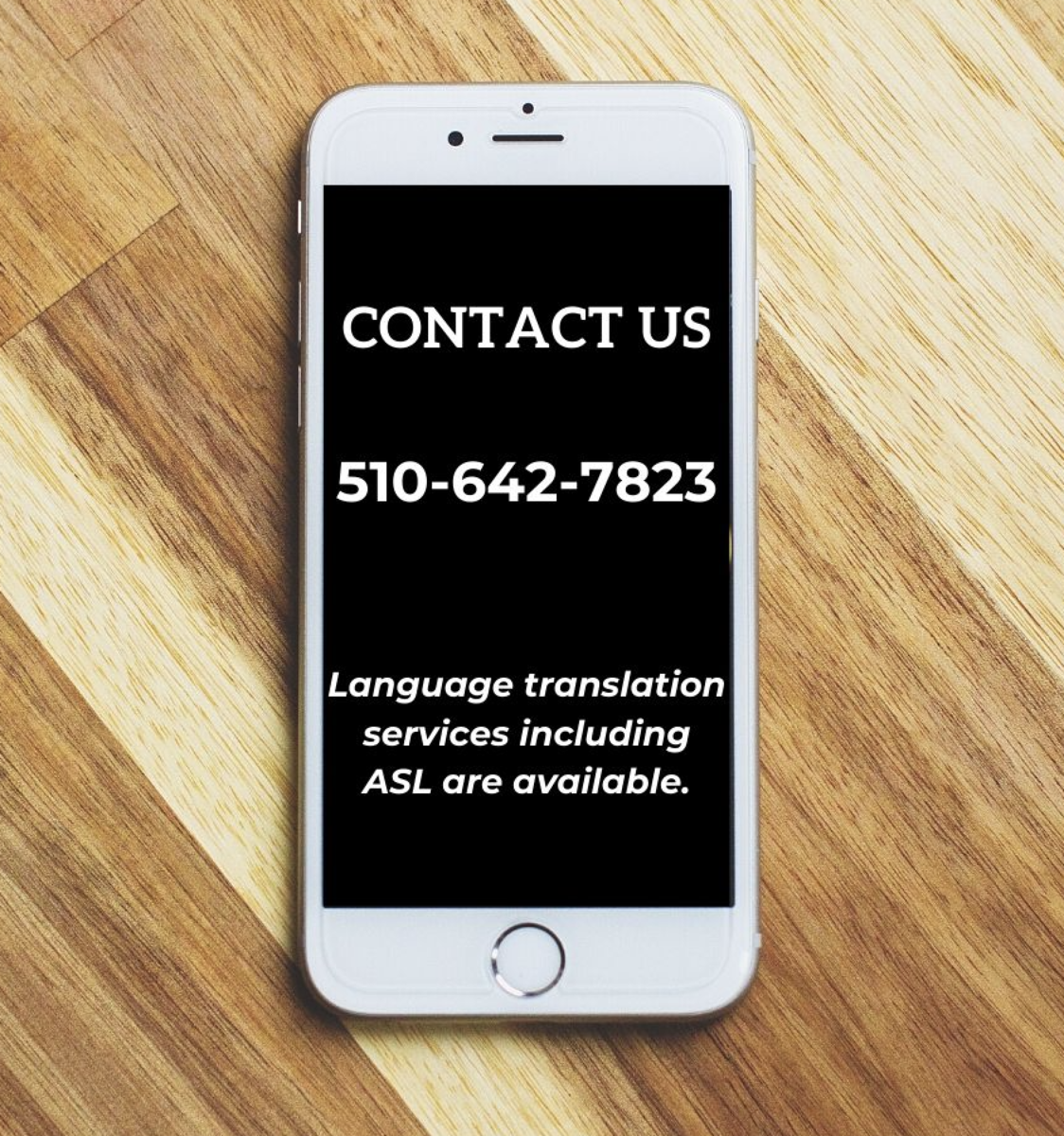 Contact Us- 510-642-7823. Language translation services including ASL are available.