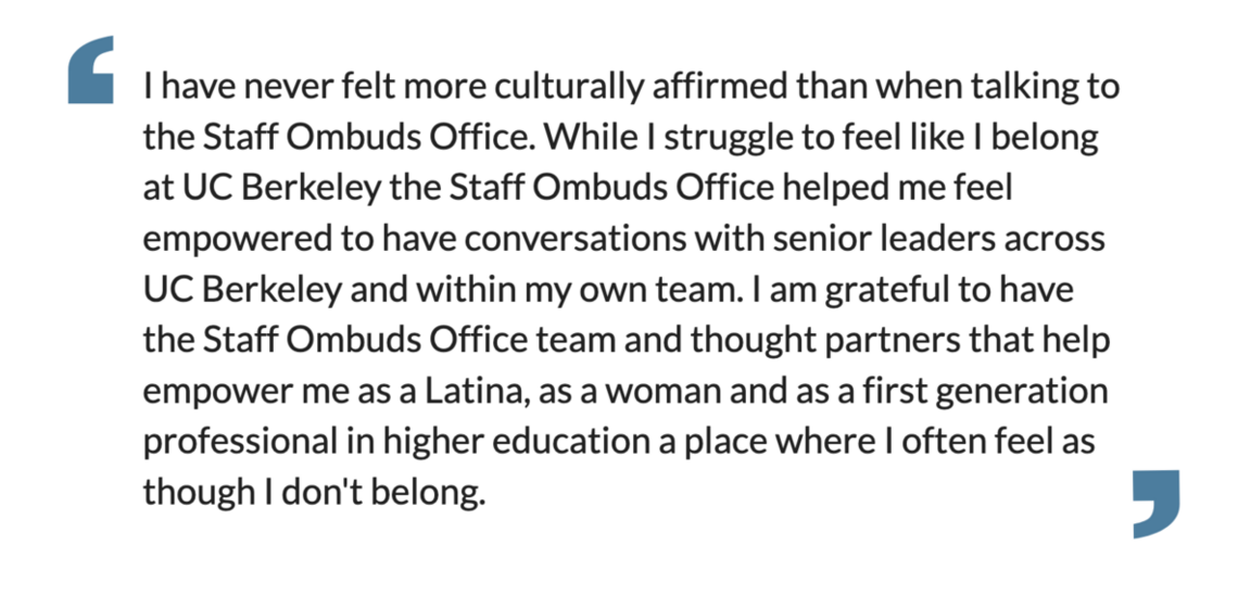 I have never felt more culturally affirmed than when talking to the staff ombuds office.